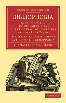 Bibliophobia: Remarks on the Present Languid and Depressed State of Literature and the Book Trade. In a Letter Addressed to the Author of the Bibliomania