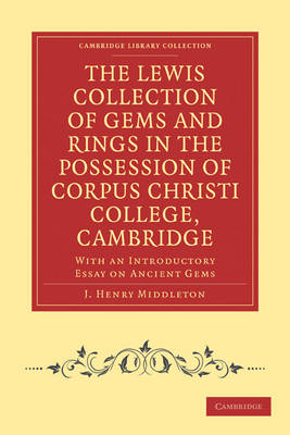 The Lewis Collection of Gems and Rings in the Possession of Corpus Christi College, Cambridge: With an Introductory Essay on Ancient Gems