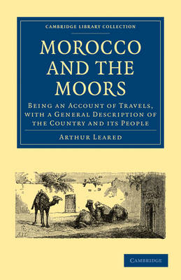 Morocco and the Moors: Being an Account of Travels, with a General Description of the Country and its People