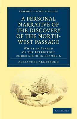 A Personal Narrative of the Discovery of the North-West Passage: While in Search of the Expedition under Sir John Franklin