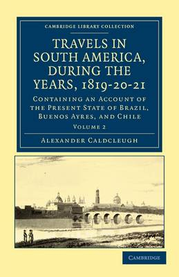 Travels in South America, during the Years, 1819-20-21: Containing an Account of the Present State of Brazil, Buenos Ayres, and Chile