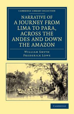 Narrative of a Journey from Lima to Para, across the Andes and down the Amazon: Undertaken with a View of Ascertaining the Practicability of a Navigable Communication with the Atlantic, by the Rivers Pachitea, Ucayali, and Amazon