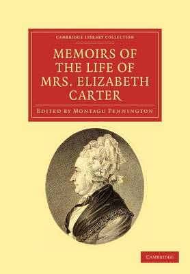Memoirs of the Life of Mrs Elizabeth Carter: With a New Edition of her Poems, Some of Which Have Never Appeared Before
