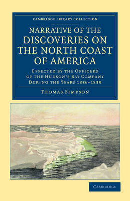 Narrative of the Discoveries on the North Coast of America: Effected by the Officers of the Hudson's Bay Company during the Years 1836-1839