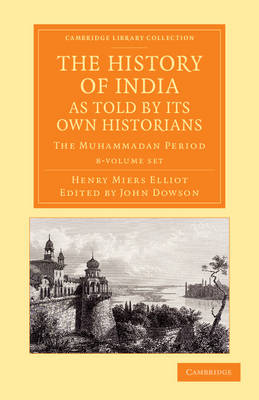 The History of India, as Told by Its Own Historians 8 Volume Set: The Muhammadan Period