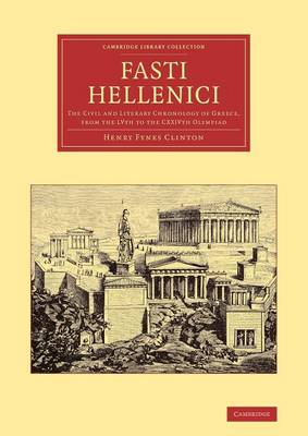 Fasti Hellenici: The Civil and Literary Chronology of Greece, from the LVth to the CXXIVth Olympiad