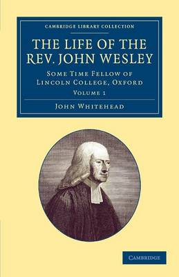 The Life of the Rev. John Wesley, M.A.: Some Time Fellow of Lincoln-College, Oxford