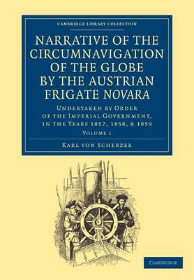 Narrative of the Circumnavigation of the Globe by the Austrian Frigate Novara: Volume 1: Undertaken by Order of the Imperial Government, in the Years 1857, 1858, and 1859