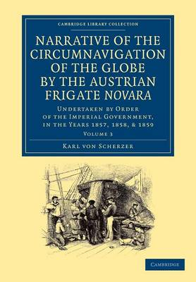 Narrative of the Circumnavigation of the Globe by the Austrian Frigate Novara: Volume 3: Undertaken by Order of the Imperial Government, in the Years 1857, 1858, and 1859
