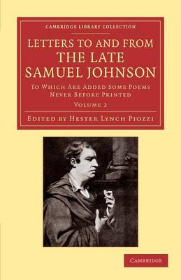Letters to and from the Late Samuel Johnson, Ll.D.: To Which are Added Some Poems Never Before Printed