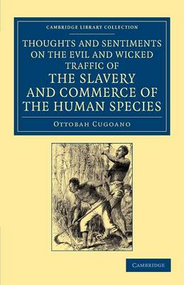 Thoughts and Sentiments on the Evil and Wicked Traffic of the Slavery and Commerce of the Human Species: Humbly Submitted to the Inhabitants of Great Britain