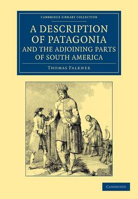 A Description of Patagonia, and the Adjoining Parts of South America: Containing an Account of the Soil, Produce, Animals, Vales, Mountains, Rivers, Lakes, etc. of Those Countries