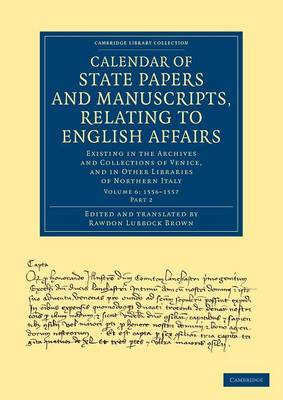 Calendar of State Papers and Manuscripts, Relating to English Affairs: Existing in the Archives and Collections of Venice, and in Other Libraries of Northern Italy
