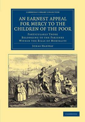 An Earnest Appeal for Mercy to the Children of the Poor: Particularly Those Belonging to the Parishes within the Bills of Mortality