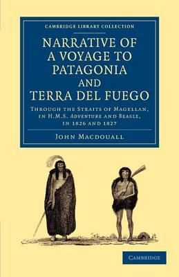 Narrative of a Voyage to Patagonia and Terra del Fuego: Through the Straits of Magellan, in HMS Adventure and Beagle, in 1826 and 1827