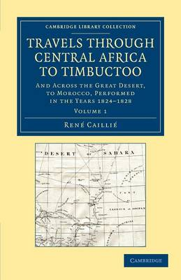 Travels through Central Africa to Timbuctoo: And across the Great Desert, to Morocco, Performed in the Years 1824-1828