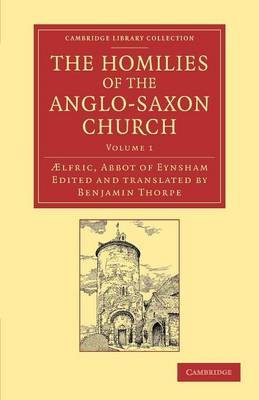The Homilies of the Anglo-Saxon Church: The First Part Containing the Sermones Catholici, or Homilies of Aelfric in the Original Anglo-Saxon, with an English Version
