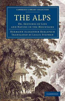 The Alps: Or, Sketches of Life and Nature in the Mountains