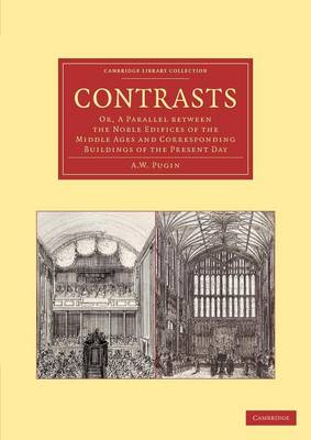 Contrasts: Or, A Parallel between the Noble Edifices of the Middle Ages and Corresponding Buildings of the Present Day