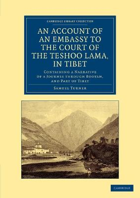An Account of an Embassy to the Court of the Teshoo Lama, in Tibet: Containing a Narrative of a Journey through Bootan, and Part of Tibet