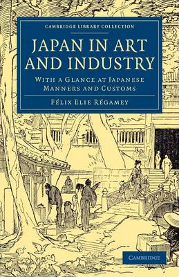 Japan in Art and Industry: With a Glance at Japanese Manners and Customs