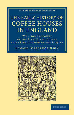 The Early History of Coffee Houses in England: With Some Account of the First Use of Coffee and a Bibliography of the Subject