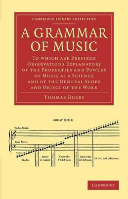 A Grammar of Music: To which are Prefixed Observations Explanatory of the Properties and Powers of Music as a Science and of the General Scope and Object of the Work
