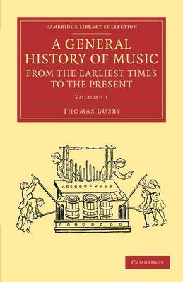 A General History of Music, from the Earliest Times to the Present: Volume 1: Comprising the Lives of Eminent Composers and Musical Writers