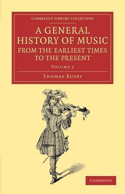 A General History of Music, from the Earliest Times to the Present: Volume 2: Comprising the Lives of Eminent Composers and Musical Writers