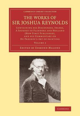 The Works of Sir Joshua Reynolds: Volume 2: Containing His Discourses, Idlers, A Journey to Flanders and Holland (Now First Published), and His Commentary on Du Fresnoy's Art of Painting