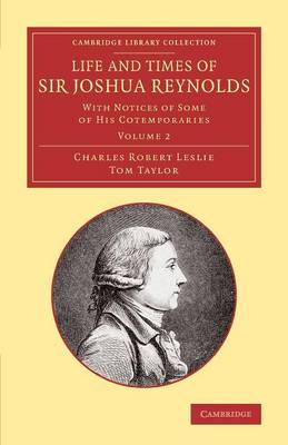 Life and Times of Sir Joshua Reynolds: Volume 2: With Notices of Some of his Cotemporaries