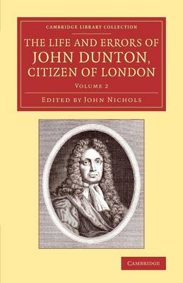 The Life and Errors of John Dunton, Citizen of London: With the Lives and Characters of More Than a Thousand Contemporary Divines and Other Persons of Literary Eminence
