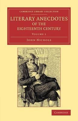 Literary Anecdotes of the Eighteenth Century: Comprizing Biographical Memoirs of William Bowyer, Printer, F.S.A., and Many of his Learned Friends