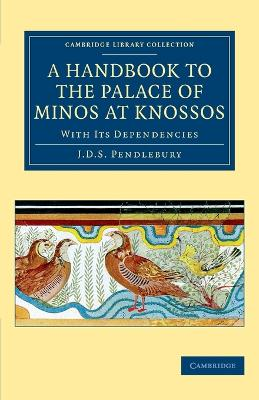 A Handbook to the Palace of Minos at Knossos: With its Dependencies