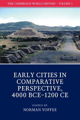 The Cambridge World History: Volume 3, Early Cities in Comparative Perspective, 4000 BCE-1200 CE