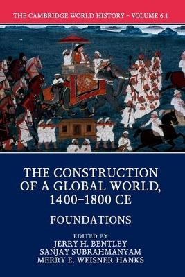 The Cambridge World History: Volume 6, The Construction of a Global World, 1400-1800 CE, Part 1, Foundations