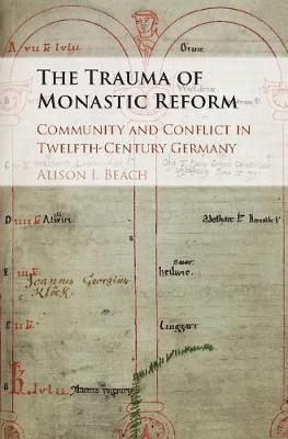 The Trauma of Monastic Reform: Community and Conflict in Twelfth-Century Germany
