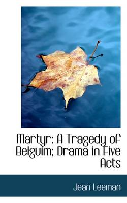 Martyr: A Tragedy of Belguim; Drama in Five Acts
