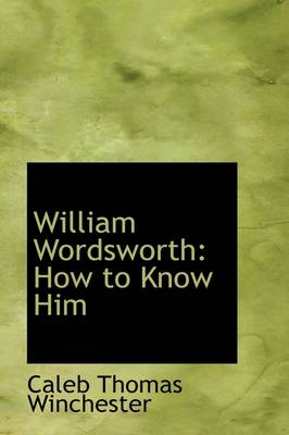 William Wordsworth: How to Know Him