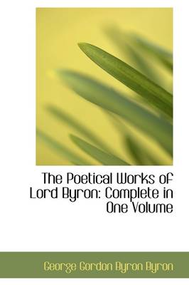 The Poetical Works of Lord Byron: Complete in One Volume