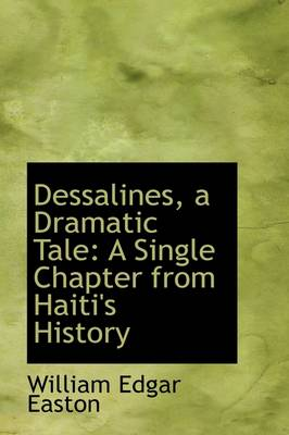 Dessalines, a Dramatic Tale: A Single Chapter from Haiti's History