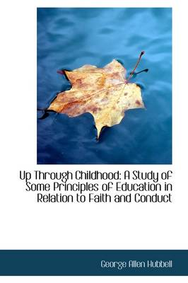 Up Through Childhood: A Study of Some Principles of Education in Relation to Faith and Conduct