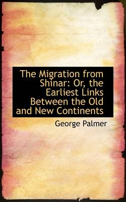 The Migration from Shinar; Or, the Earliest Links Between the Old and New Continents