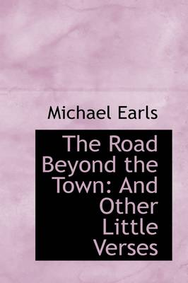The Road Beyond the Town: And Other Little Verses