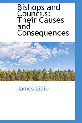 Bishops and Councils: Their Causes and Consequences
