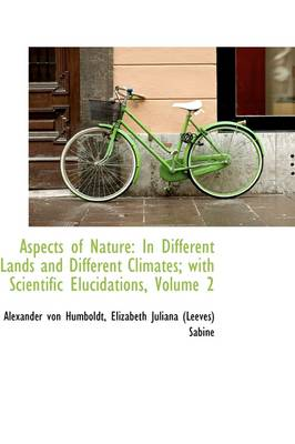 Aspects of Nature: In Different Lands and Different Climates with Scientific Elucidations, Volume 2
