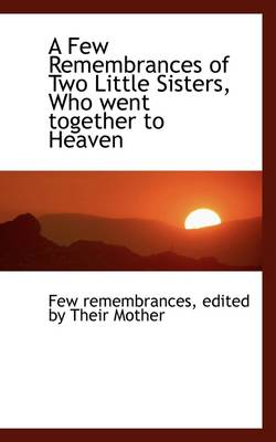 A Few Remembrances of Two Little Sisters, Who Went Together to Heaven