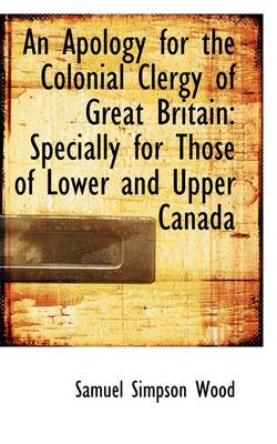 An Apology for the Colonial Clergy of Great Britain: Specially for Those of Lower and Upper Canada