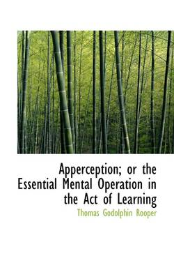 Apperception; Or the Essential Mental Operation in the Act of Learning