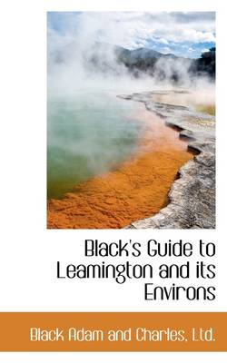 Black's Guide to Leamington and Its Environs